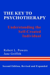 The Key to Psychotherapy: Understanding the Self-Created Individual